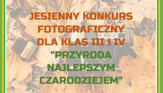"""Obrazek newsa JESIENNY KONKURS FOTOGRAFICZNY DLA KLAS III i IV """"PRZYRODA NAJLEPSZYM CZARODZIEJEM"""""""